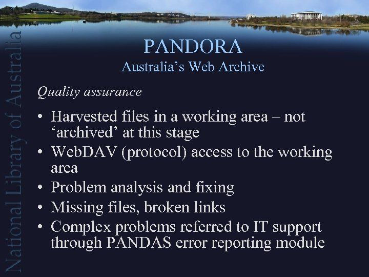 PANDORA Australia's Web Archive Quality assurance • Harvested files in a working area –
