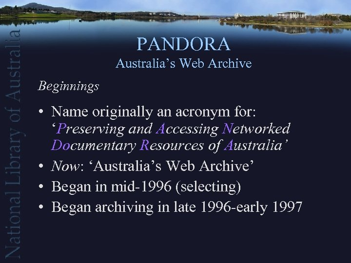 PANDORA Australia's Web Archive Beginnings • Name originally an acronym for: 'Preserving and Accessing