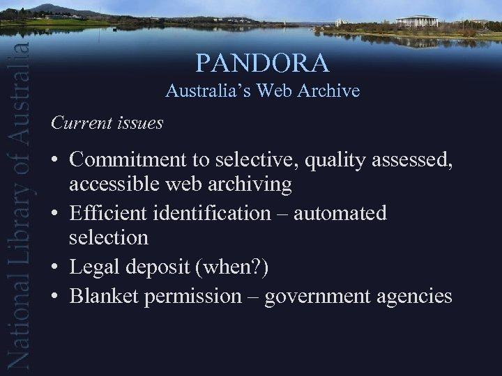 PANDORA Australia's Web Archive Current issues • Commitment to selective, quality assessed, accessible web
