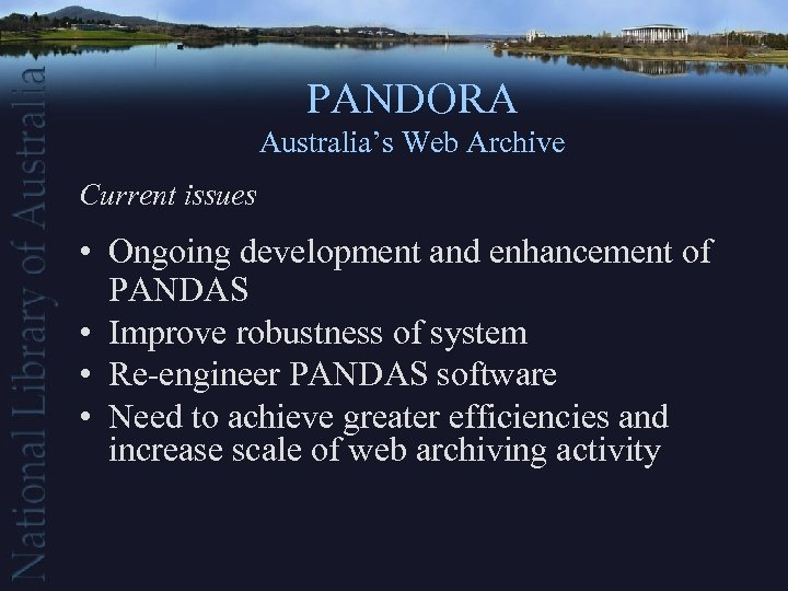 PANDORA Australia's Web Archive Current issues • Ongoing development and enhancement of PANDAS •