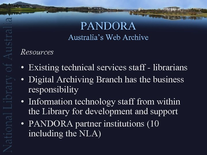 PANDORA Australia's Web Archive Resources • Existing technical services staff - librarians • Digital