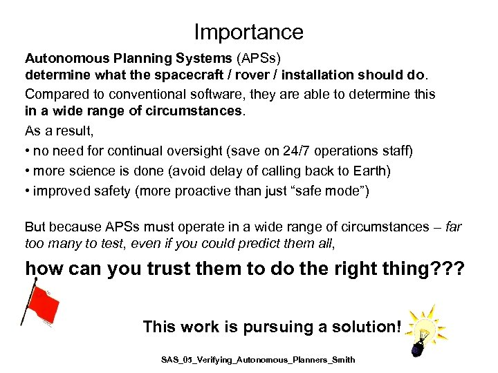 Importance Autonomous Planning Systems (APSs) determine what the spacecraft / rover / installation should