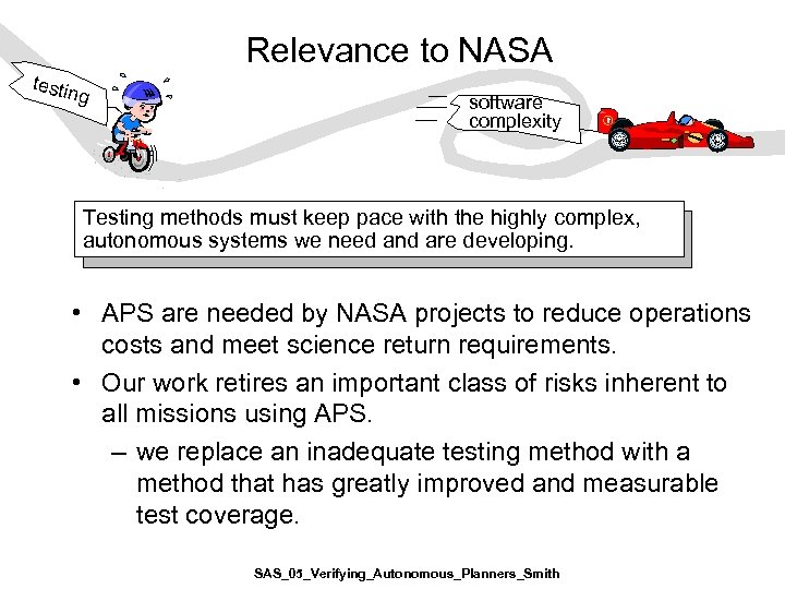 Relevance to NASA testi ng software complexity Testing methods must keep pace with the