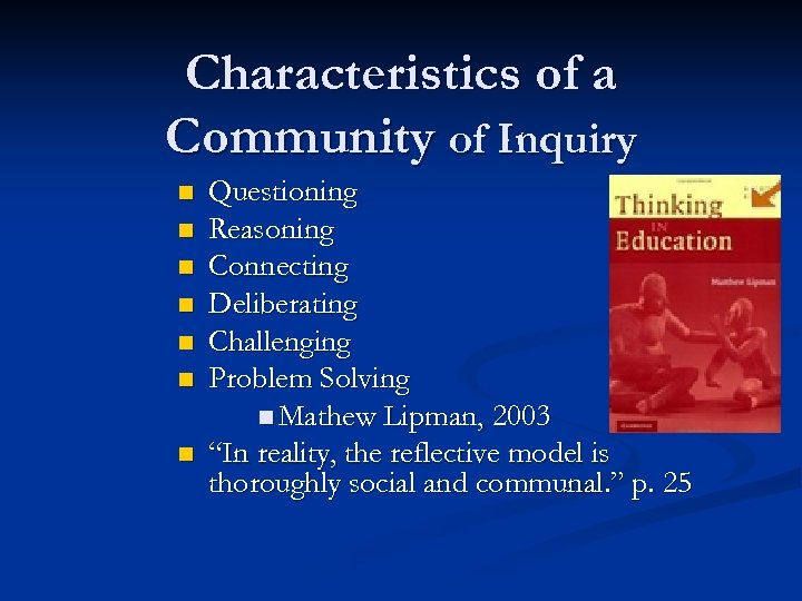 Characteristics of a Community of Inquiry n n n n Questioning Reasoning Connecting Deliberating