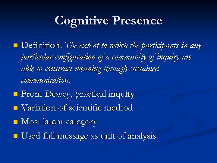 Cognitive Presence Definition: The extent to which the participants in any particular configuration of