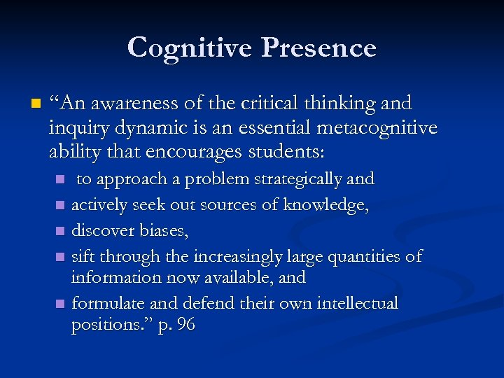 "Cognitive Presence n ""An awareness of the critical thinking and inquiry dynamic is an"