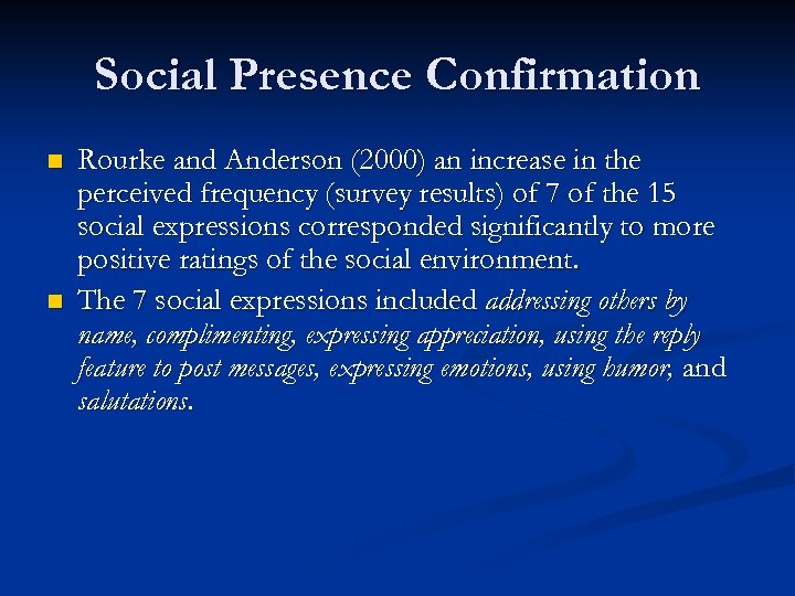 Social Presence Confirmation n n Rourke and Anderson (2000) an increase in the perceived