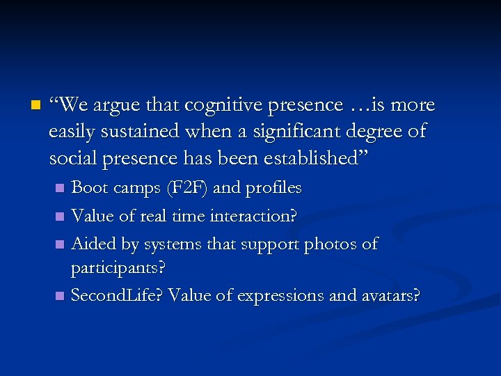"n ""We argue that cognitive presence …is more easily sustained when a significant degree"