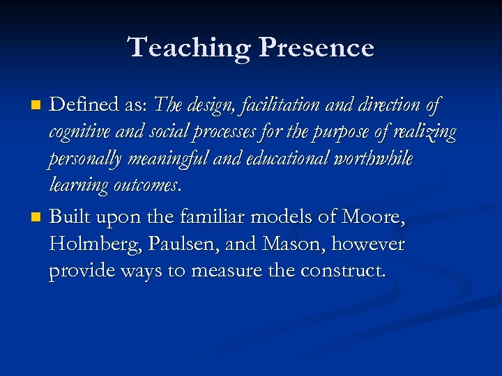 Teaching Presence Defined as: The design, facilitation and direction of cognitive and social processes