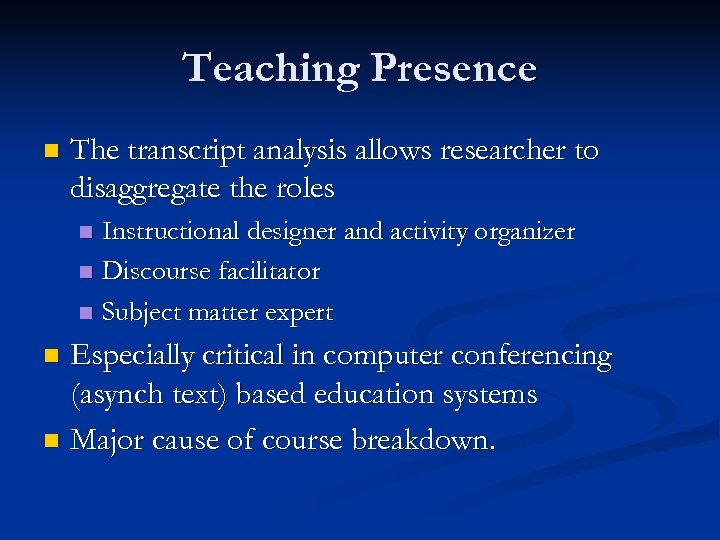 Teaching Presence n The transcript analysis allows researcher to disaggregate the roles Instructional designer