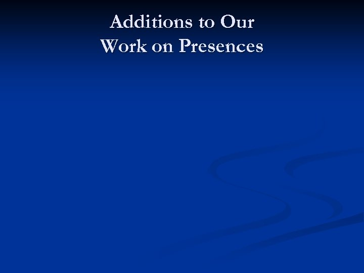 Additions to Our Work on Presences