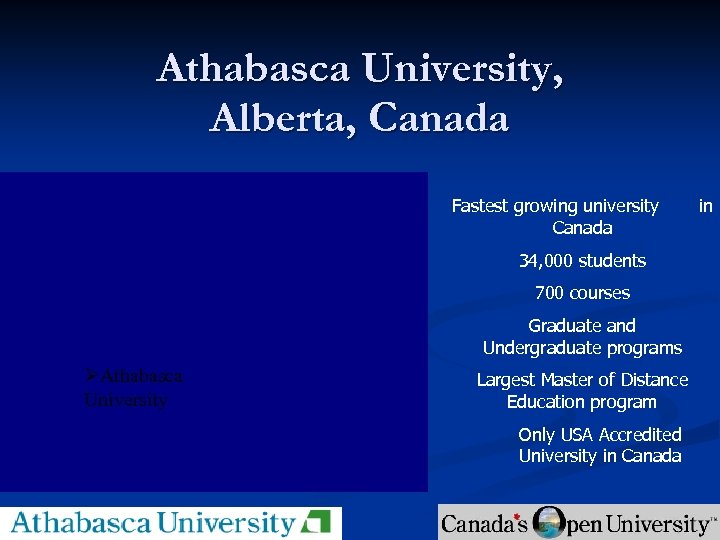 Athabasca University, Alberta, Canada Fastest growing university Canada 34, 000 students 700 courses *
