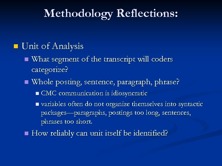 Methodology Reflections: n Unit of Analysis What segment of the transcript will coders categorize?