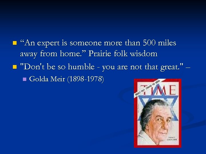 """An expert is someone more than 500 miles away from home. "" Prairie folk"