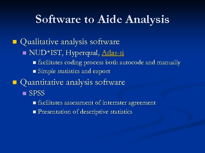 Software to Aide Analysis n Qualitative analysis software n NUD*IST, Hyperqual, Atlas-ti n facilitates