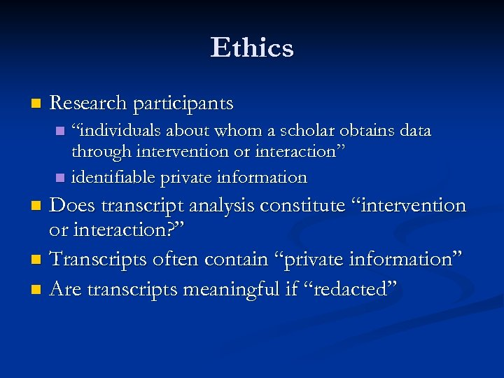 "Ethics n Research participants ""individuals about whom a scholar obtains data through intervention or"