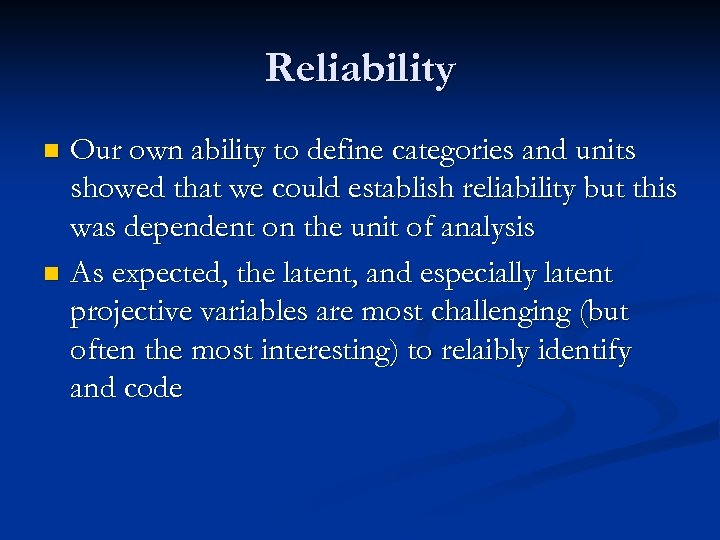 Reliability Our own ability to define categories and units showed that we could establish