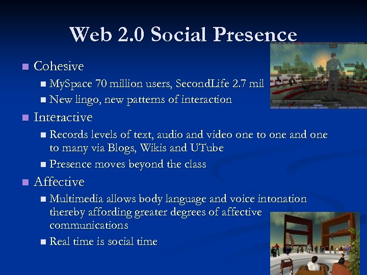 Web 2. 0 Social Presence n Cohesive n My. Space 70 million users, Second.