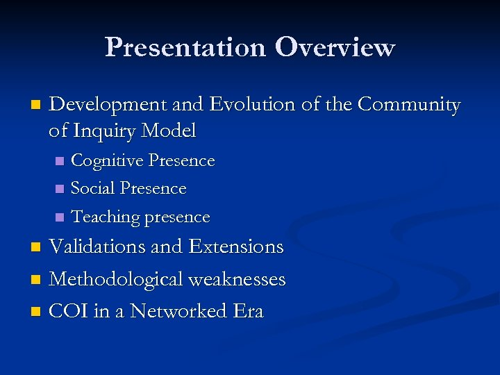 Presentation Overview n Development and Evolution of the Community of Inquiry Model Cognitive Presence