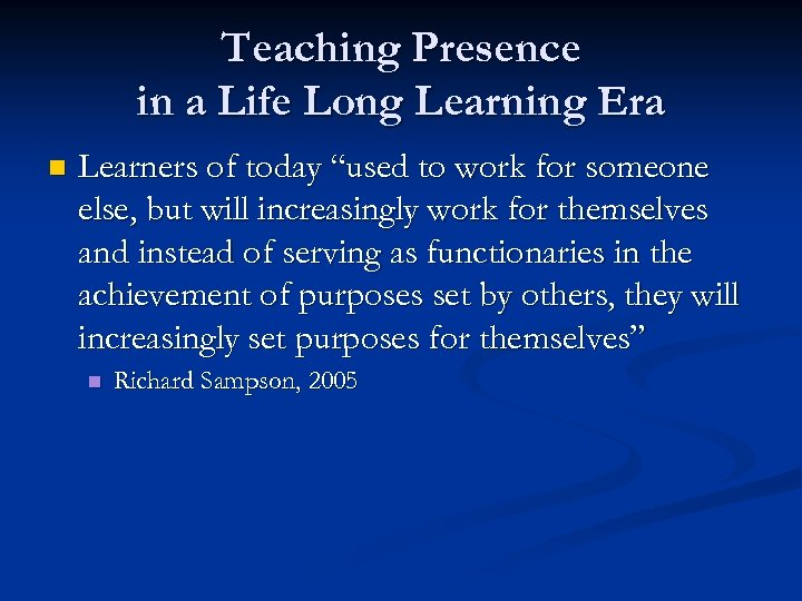 "Teaching Presence in a Life Long Learning Era n Learners of today ""used to"