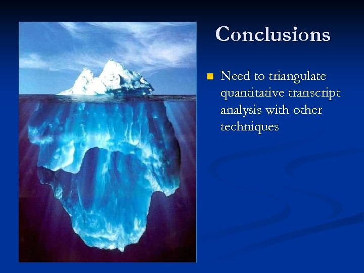 Conclusions n Need to triangulate quantitative transcript analysis with other techniques