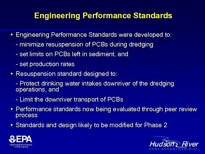Engineering Performance Standards • Engineering Performance Standards were developed to: - minimize resuspension of