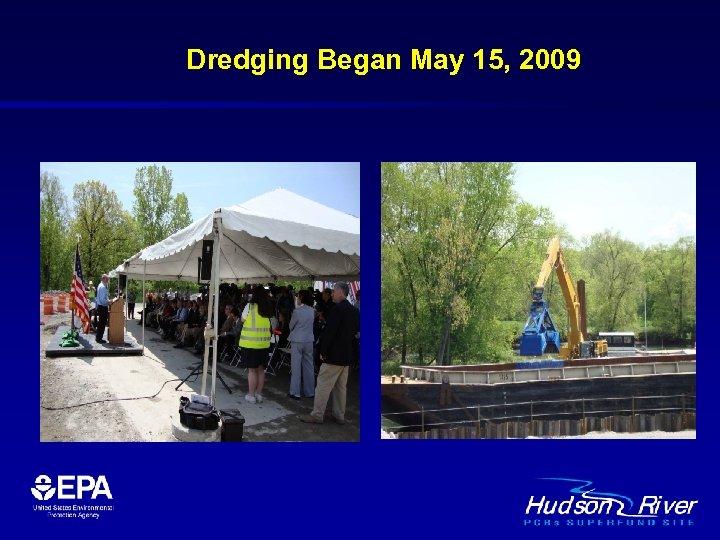 Dredging Began May 15, 2009