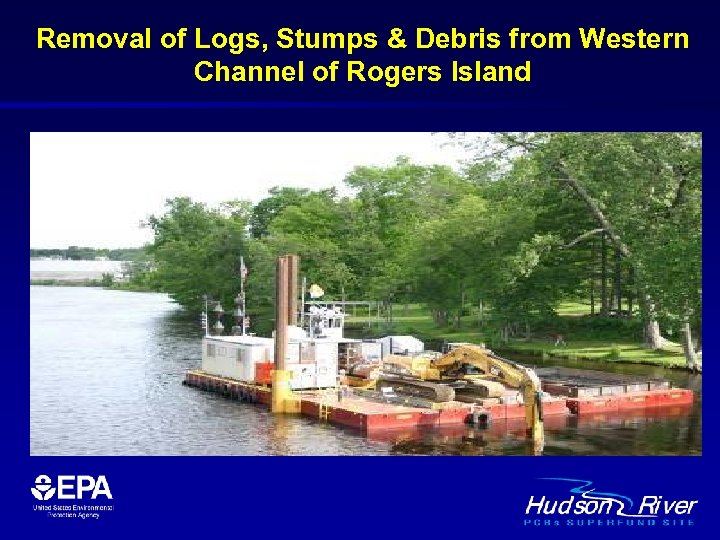 Removal of Logs, Stumps & Debris from Western Channel of Rogers Island