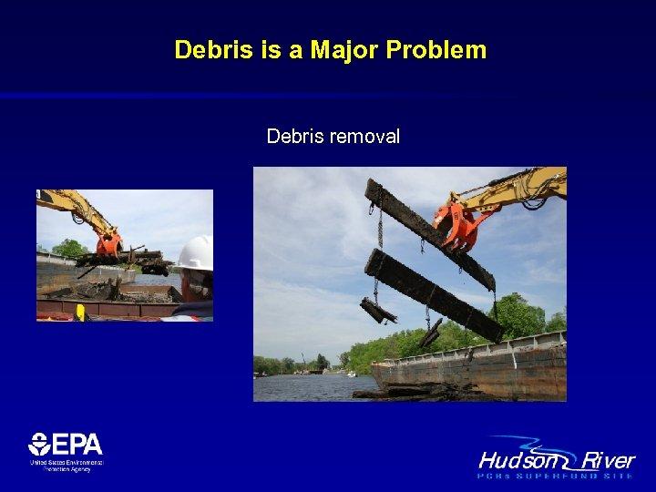 Debris is a Major Problem Debris removal