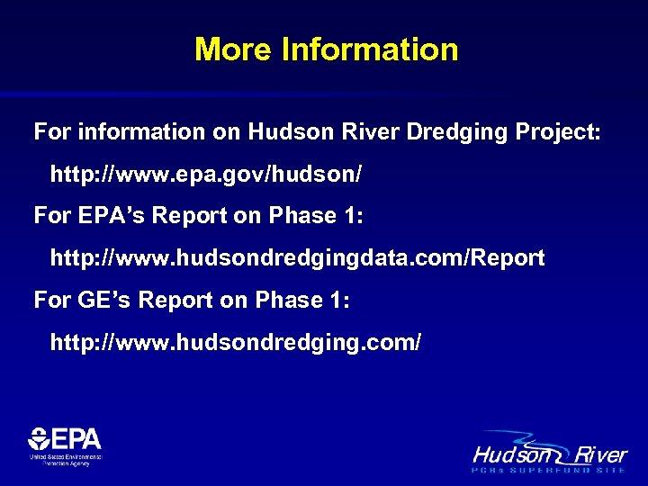 More Information For information on Hudson River Dredging Project: http: //www. epa. gov/hudson/ For