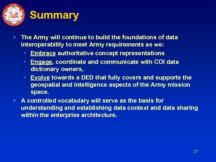 Summary § The Army will continue to build the foundations of data interoperability to