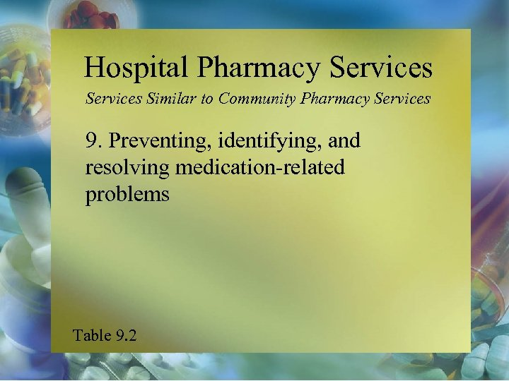 Hospital Pharmacy Services Similar to Community Pharmacy Services 9. Preventing, identifying, and resolving medication-related