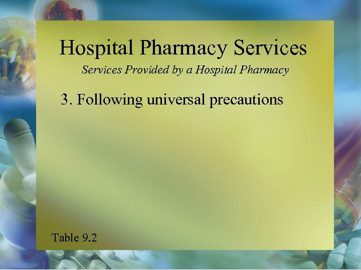 Hospital Pharmacy Services Provided by a Hospital Pharmacy 3. Following universal precautions Table 9.
