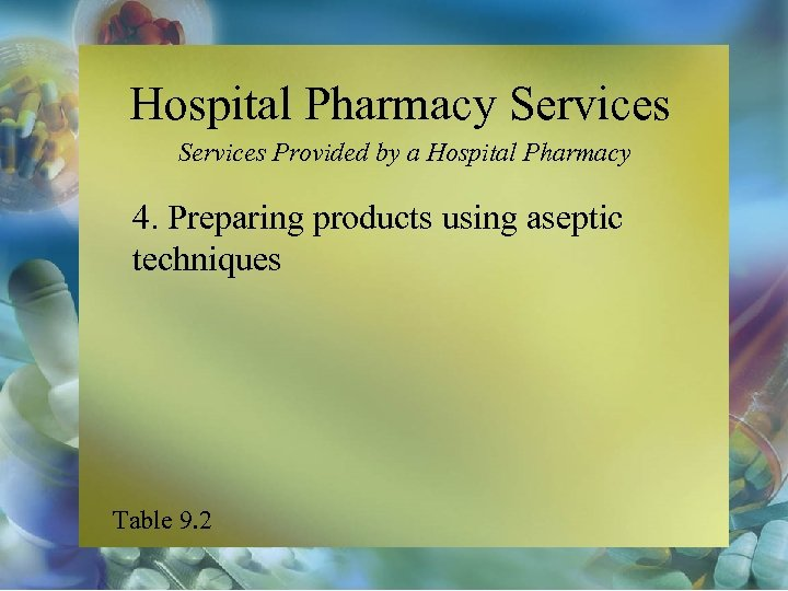 Hospital Pharmacy Services Provided by a Hospital Pharmacy 4. Preparing products using aseptic techniques