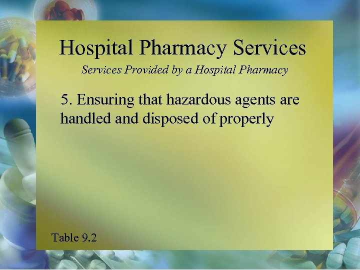 Hospital Pharmacy Services Provided by a Hospital Pharmacy 5. Ensuring that hazardous agents are