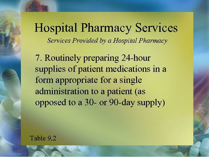 Hospital Pharmacy Services Provided by a Hospital Pharmacy 7. Routinely preparing 24 -hour supplies