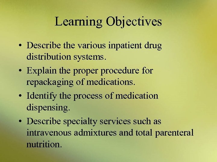 Learning Objectives • Describe the various inpatient drug distribution systems. • Explain the proper