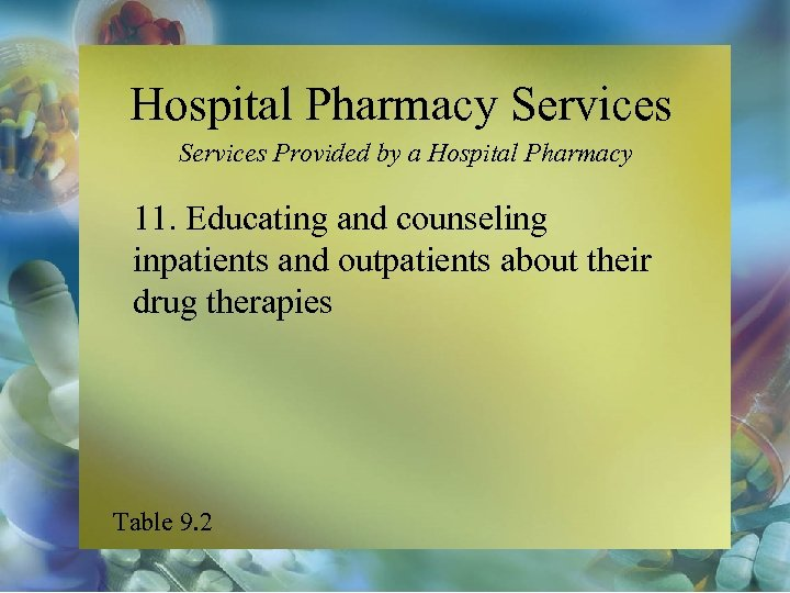 Hospital Pharmacy Services Provided by a Hospital Pharmacy 11. Educating and counseling inpatients and