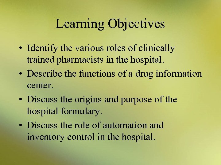 Learning Objectives • Identify the various roles of clinically trained pharmacists in the hospital.