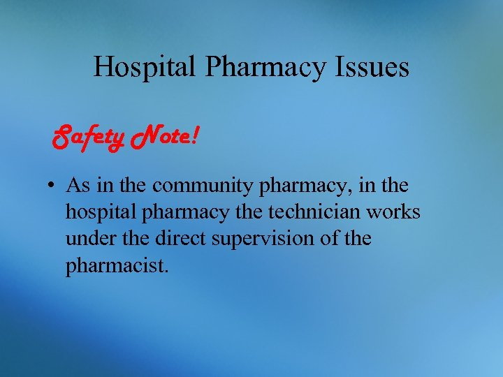 Hospital Pharmacy Issues Safety Note! • As in the community pharmacy, in the hospital