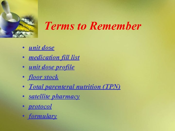 Terms to Remember • • unit dose medication fill list unit dose profile floor
