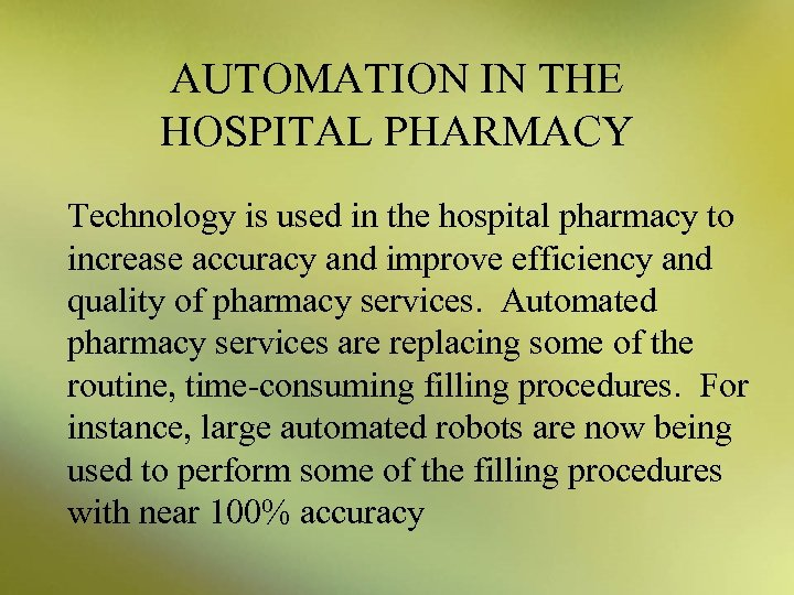 AUTOMATION IN THE HOSPITAL PHARMACY Technology is used in the hospital pharmacy to increase