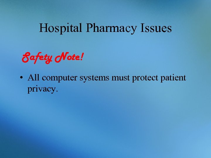Hospital Pharmacy Issues Safety Note! • All computer systems must protect patient privacy.