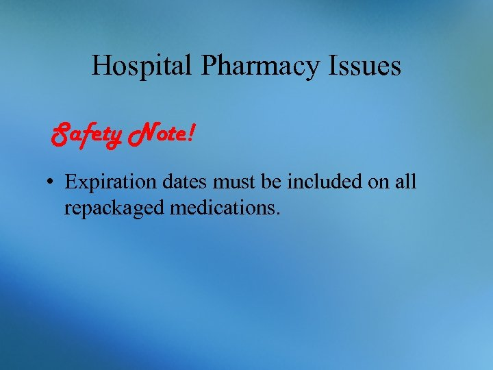 Hospital Pharmacy Issues Safety Note! • Expiration dates must be included on all repackaged