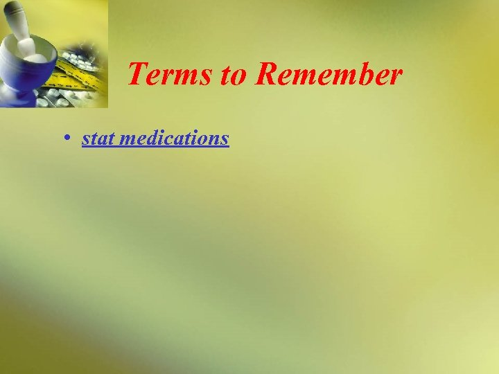 Terms to Remember • stat medications