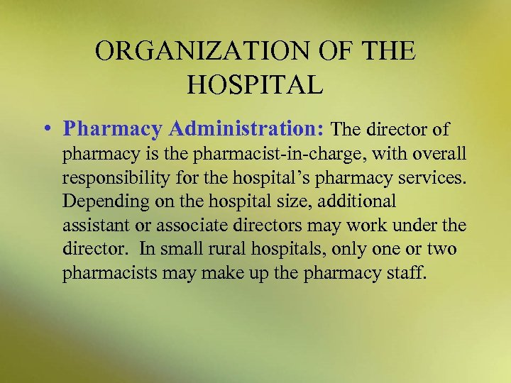ORGANIZATION OF THE HOSPITAL • Pharmacy Administration: The director of pharmacy is the pharmacist-in-charge,