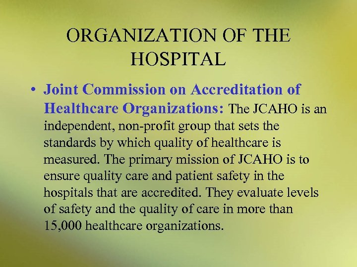 ORGANIZATION OF THE HOSPITAL • Joint Commission on Accreditation of Healthcare Organizations: The JCAHO