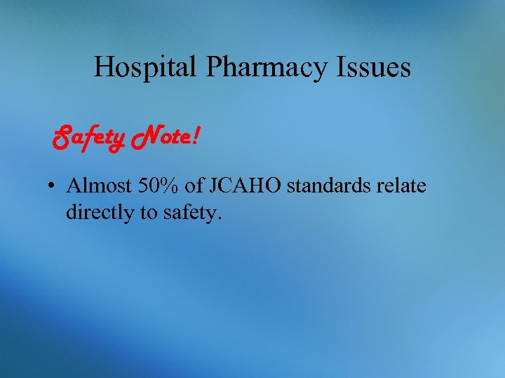 Hospital Pharmacy Issues Safety Note! • Almost 50% of JCAHO standards relate directly to