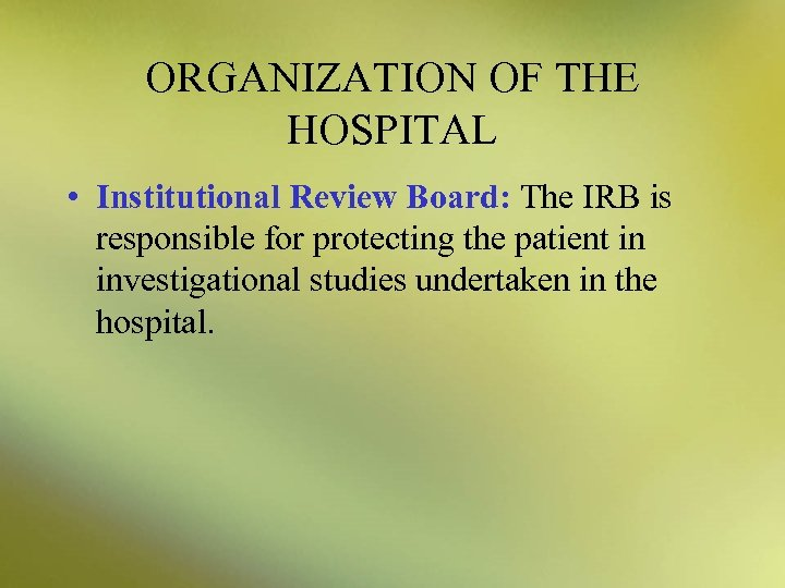 ORGANIZATION OF THE HOSPITAL • Institutional Review Board: The IRB is responsible for protecting