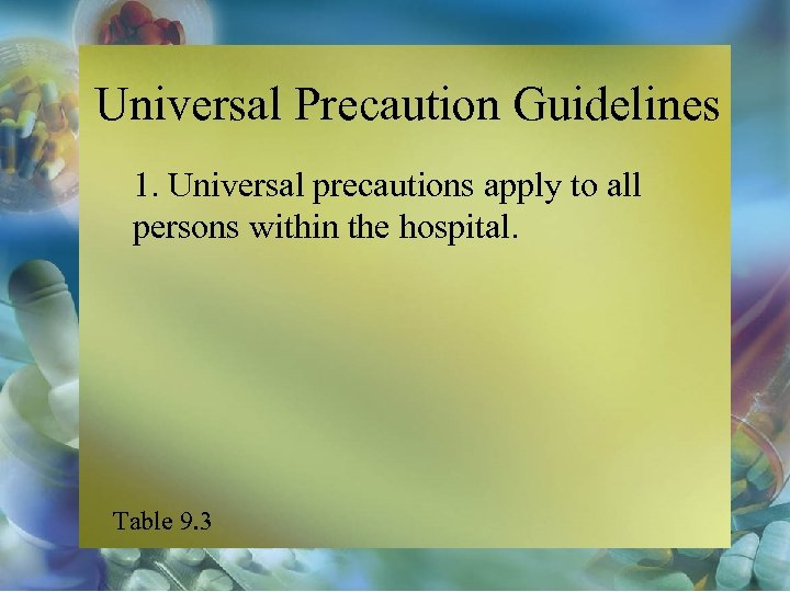 Universal Precaution Guidelines 1. Universal precautions apply to all persons within the hospital. Table